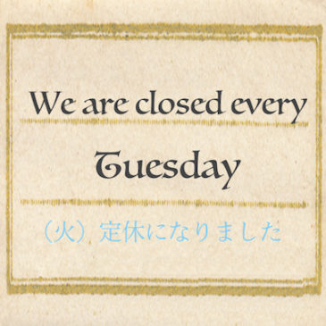 We are closed every Tuesday☆